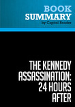 Summary of The Kennedy Assassination - 24 Hours After: Lyndon B. Johnson's Pivotal First Day as President - Steven M. Gillon Publisher: Basic Books