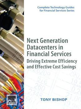 Next Generation Data Centers in Financial Services: Driving Extreme Efficiency and Effective Cost Savings