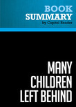 Summary of Many Children Left Behind: How the No Child Left Behind Act is Damaging Our Children and Our Schools - Deborah Meier (Editor)