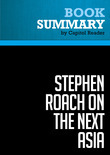 Summary of Stephen Roach on the Next Asia: Opportunities and Challenges for a New Globalization - Stephen S. Roach
