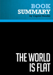 Summary of The World Is Flat: A Brief History of the Twenty-First Century - Thomas L. Friedman