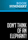 Summary of Don't Think of an Elephant! : Know Your Values and Frame the Debate - George Lakoff