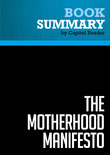 Summary of The Motherhood Manifesto: What America's Moms Want - And What To Do About It - Joan Blades and Kristin Rowe-Finkbeiner