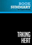 Summary of Taking Heat: The President, the Press, and My Years in the White House - Ari Fleischer