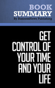 Summary: Get Control Of Your Time And Your Life - Alan Lakein