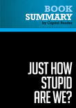 Summary of Just How Stupid Are We?: Facing the Truth About the American Voter - Rick Shenkman