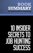 Summary: 10 Insider Secrets To Job Hunting Success - Todd Bermont