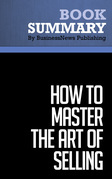 Summary: How To Master the Art of Selling - Tom Hopkins