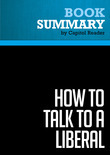 Summary of How to Talk to a Liberal (If You Must) - Ann Coulter