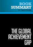 Summary of The Global Achievement Gap: Why Even Our Best Schools Don't Teach the New Survival Skills Our Children Need - And What We Can Do About It - Tony Wagner