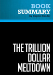 Summary of The Trillion Dollar Meltdown: Easy Money, High Rollers, and the Great Credit Crash - Charles R. Morris