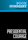 Summary of Presidential Courage: Brave Leaders and How They Changed America, 1789-1989 - Michael Beschloss