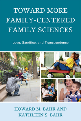 Toward More Family-Centered Family Sciences: Love, Sacrifice, and Transcendence