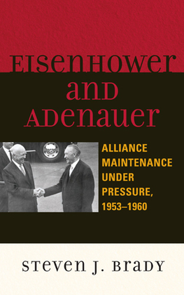Eisenhower and Adenauer: Alliance Maintenance under Pressure, 1953-1960