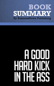 Summary: A Good Hard Kick in the Ass - Rob Adams