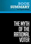 Summary of The Myth of the Rational Voter: Why Democracies Choose Bad Policies - Bryan Caplan