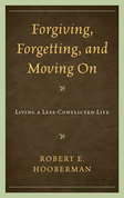Forgiving, Forgetting, and Moving On: Living a Less-Conflicted Life