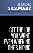 Summary: Get the Job You Want, Even When No One's Hiring - Ford R. Myers