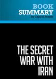 Summary of The Secret War with Iran: The 30-Year Clandestine Struggle Against the World's Most Dangerous Terrorist Power - Ronen Bergman
