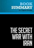 Summary of The Secret War with Iran: The 30-Year Clandestine Struggle Against the World's Most Dangerous Terrorist Power - Ronen Bergman