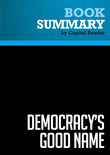 Summary of Democracy's Good Name: The Rise and Risks of the World's Most Popular Form of Government - Michael Mandelbaum