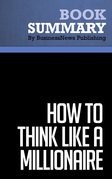 Summary: How to Think Like a Millionaire - Charles-Albert Poissant