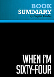 Summary of When I'm Sixty-Four: The Plot Against Pensions and the Plan to Save Them - Teresa Ghilarducci