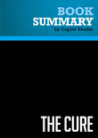 Summary of The Cure: How Capitalism Can Save American Health Care - Dr. David Gratzer