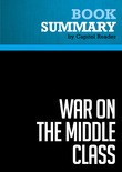 Summary of War on the Middle Class: How the Government, Big Business, and Special Interest Groups are Waging War on the American Dream and How to Fight Back - Lou Dobbs