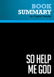 Summary of So Help Me God: The Ten Commandments, Judicial Tyranny, and the Battle for Religious Freedom - Roy Moore with John Perry
