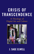 Crisis of Transcendence: A Theology of Digital Art and Culture