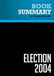 Capitol Reader - Summary of Election 2004: How Bush Won and What You Can Expect In The Future - Evan Thomas and the Staff of Newsweek