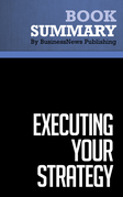 Summary: Executing Your Strategy - Mark Morgan, Raymond Levitt and William Malek