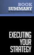 Summary: Executing Your Strategy - Mark Morgan, Raymond Levitt and William Malek