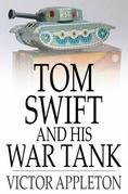 Tom Swift and His War Tank: Or, Doing His Bit for Uncle Sam
