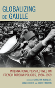 Globalizing de Gaulle: International Perspectives on French Foreign Policies, 1958-1969