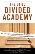 The Still Divided Academy: How Competing Visions of Power, Politics, and Diversity Complicate the Mission of Higher Education