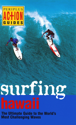 Surfing Hawaii: The Ultimate Guide to the World's Most Challenging Waves