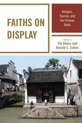 Faiths on Display: Religion, Tourism, and the Chinese State