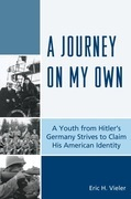 A Journey on My Own: A Youth from Hitler's Germany Strives to Claim His American Identity