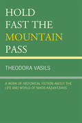 Hold Fast the Mountain Pass: A Work of Historical Fiction about the Life and World of Nikos Kazantzakis
