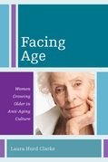 Facing Age: Women Growing Older in Anti-Aging Culture