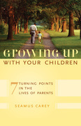 Growing Up with Your Children: 7 Turning Points in the Lives of Parents