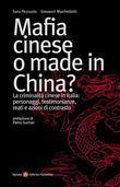 Mafia cinese o made in China? La criminalità cinese in Italia: personaggi, testimonianze, reati e azioni di contrasto