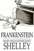Frankenstein: Or the Modern Prometheus