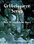 Orbbelgguren Series: Book IX Child of the Shard