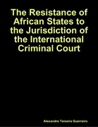 The Resistance of African States to the Jurisdiction of the International Criminal Court