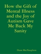 How the Gift of Mental Illness and the Joy of Autism Gave Me Back My Sanity
