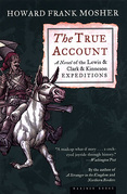 The True Account: A Novel of the Lewis and Clark and Kinneson Expeditions