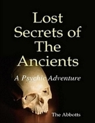 Lost Secrets of the Ancients: A Psychic Adventure